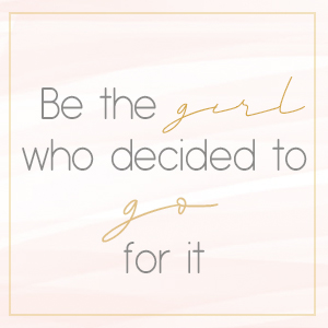 Quote: Be the girl who decided to go for it